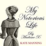 My Notorious Life by Madame X | Kate Manning