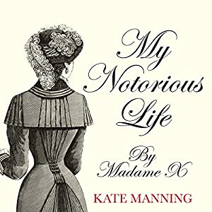 My Notorious Life by Madame X Audiobook