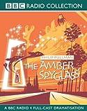 The Amber Spyglass: BBC Radio 4 Full-cast Dramatisation (Radio Collection) Philip Pullman