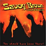 Savoy BrownYou Should Have Been There!