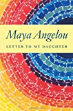 Letter to My Daughter by Angelou, Maya 1st (first) Edition (9/23/2008)