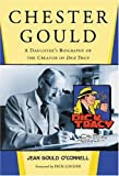 Chester Gould: A Daughters Biography of the Creator of Dick Tracy