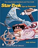 The Unauthorized Handbook and Price Guide to Star Trek Toys by Playmates