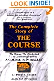 """Complete Story of the Course: The History, the People, and the Controversies Behind """"A Course in Miracles"""""""
