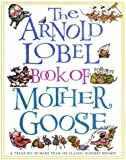 The Arnold Lobel Book of Mother Goose: A Treasury of More Than 300 Classic Nursery Rhymes (Treasured Gifts for the Holidays)
