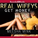 Real Wifeys: Get Money, An Urban Tale Audiobook by Meesha Mink Narrated by Honey Jones