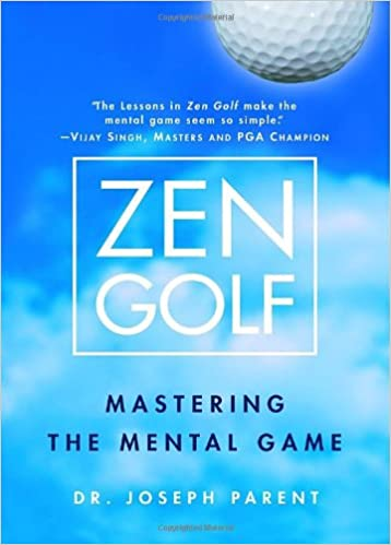 Zen Golf: Mastering the Mental Game by Dr. Joseph Parent