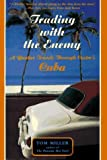 Trading With The Enemy: A Yankee Travels Through Castro's Cuba (0465086780) by Tom Miller
