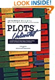 Plots Unlimited: A Creative Source for Generating a Virtually Limitless Number and Variety of Story Plots and Outlines