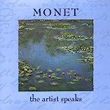 Monet: The Artist Speaks (Artist Speaks S.)