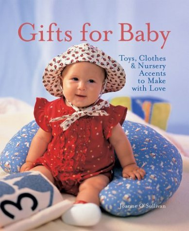 Gifts for Baby: Toys, Clothes & Nursery Accents to Make with Love