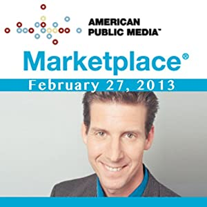 Marketplace, February 27, 2013 | [Kai Ryssdal]