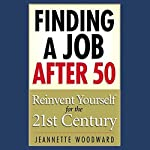 Finding a Job After 50: Reinvent Yourself for the 21st Century | Jeanette Woodward