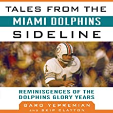 Tales from the Miami Dolphins Sideline: Reminiscences of the Dolphins Glory Years (       UNABRIDGED) by Skip Clayton, Garo Yepremian Narrated by Rich Owen