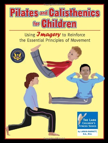 Pilates and Calisthenics for Children: Using Imagery to Reinforce the Essential Principles of Movement (Lark Children's Fitness)