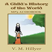 A Child's History of the World (       UNABRIDGED) by V. M. Hillyer Narrated by Jason Damron