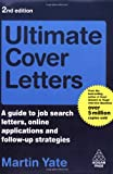 Ultimate Cover Letters: A Guide to Job Search Letters, Online Applications and Follow-up Strategies (Ultimate Series) (0749453281) by Yate, Martin John