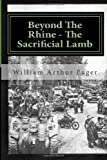 img - for Beyond The Rhine - The Sacrificial Lamb: The experience of an Irish Guardsman in WWII (Always B Eager) (Volume 1) book / textbook / text book