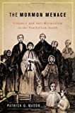 img - for By Patrick Mason The Mormon Menace: Violence and Anti-Mormonism in the Postbellum South (1st First Edition) [Hardcover] book / textbook / text book
