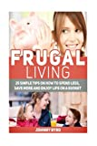 img - for Frugal Living: 25 Simple Tips on How to Spend Less, Save More and Enjoy Life on a Budget (Frugal Living, Frugal Living books, frugal living tips) book / textbook / text book