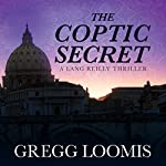 The Coptic Secret: Lang Reilly, Book 4   Gregg Loomis