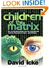 Children of the Matrix: How an Interdimensional Race has Controlled the World for Thousands of Years-and Still Does