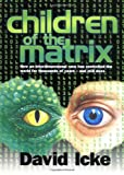 Children of the Matrix: How an Interdimensional Race has Controlled the World for Thousands of Years-and Still Does (0953881016) by Icke, David