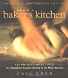 From a Baker's Kitchen: Techniques and Recipes for Professional Quality Baking in the Home Kitchen (1569243867) by Gail Sher