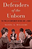 Defenders of the Unborn: The Pro-Life Movement before Roe v. Wade