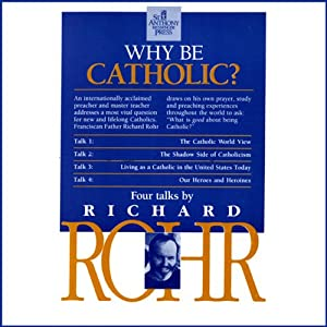Why Be Catholic? | [Richard Rohr]