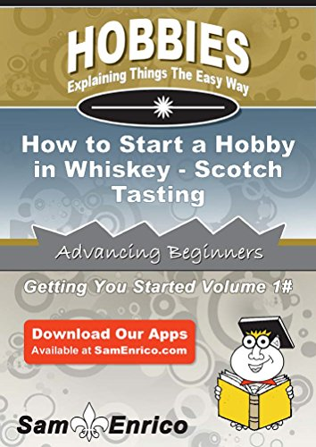 How to Start a Hobby in Whiskey - Scotch Tasting by Sam Enrico