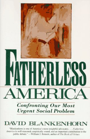 Fatherless America : Confronting Our Most Urgent Social Problem, DAVID BLANKENHORN