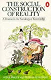 The Social Construction of Reality: A Treatise in the Sociology of Knowledge (Penguin Social Sciences) (0140135480) by Berger, Peter L.