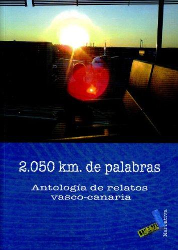 2,050 km de palabras/ 2,050 km of Words: Antologia de relatos Vasco-Canaria/ Anthology of Short Stories Basque-Canaries