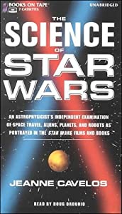 The Science of Star Wars: An Astrophysicist's Independent Examination of Space Travel, Aliens, Planets and... by Jeanne Cavelos