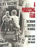 img - for A Paralyzing Fear: The Triumph Over Polio In America book / textbook / text book