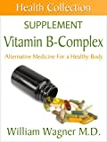 img - for The Vitamin B-Complex Supplement: Alternative Medicine for a Healthy Body (Health Collection) book / textbook / text book