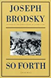 So Forth: Poems (0374525536) by Joseph Brodsky