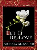 Let It Be Love (0786285427) by Alexander, Victoria