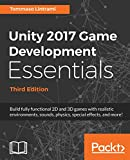 Unity 2017 Game Development Essentials, Third Edition: Build fully functional 2D and 3D games with realistic environments, sounds, physics, special effects, and more!