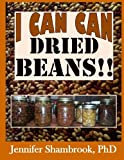 img - for I Can Can Dried Beans!!: How to can dried beans, save money and time with quick, easy, delicious recipes (I Can Can Frugal Living Series) (Volume 5) book / textbook / text book