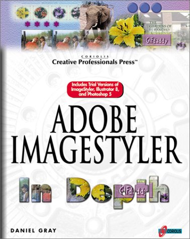 Adobe ImageStyler In Depth: The Latest Design Tool for Creating Sophisticated Web Graphics, Daniel Gray