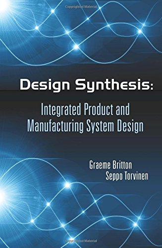 Design synthesis; integrated product and manufacturing system design.