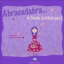 Abracadabra... A l'école, je n'irai pas ! | Livre audio Auteur(s) : Sandrine Beau Narrateur(s) : Sandrine Beau