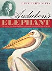 "Audubon's Elephant: The Story of John James Audubon's Epic Struggle to Publish the ""Birds of America"""