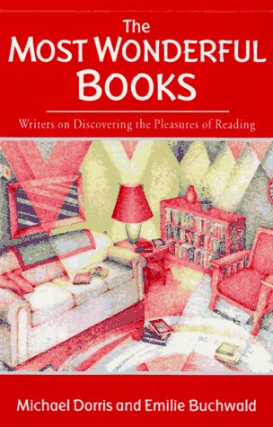 Most Wonderful Books : Writers on Discovering the Pleasures of Reading, MICHAEL DORRIS, EMILIE BUCHWALD