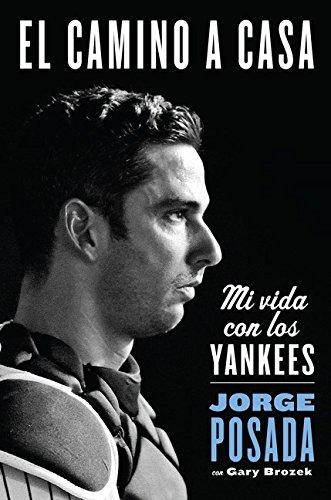 El Camino a Casa: Mi Vida Con Los Yankees