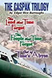 The Caspak Trilogy: The Land that Time Forgot , The People That Time Forgot,  Out of Time's Abyss