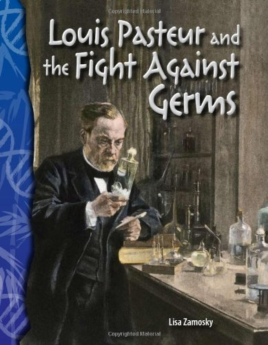 Louis Pasteur And The Fight Against Germs: Life Science (Science Readers)