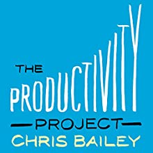 The Productivity Project: Proven Ways to Become More Awesome | Livre audio Auteur(s) : Chris Bailey Narrateur(s) : Chris Bailey